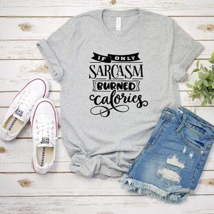 If only Sarcasm burned Calories, t-shirt